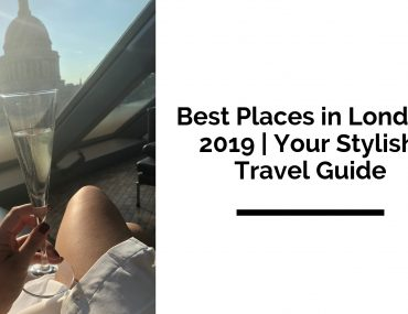 Best Places in London 2019 | Your Stylish Travel Guide