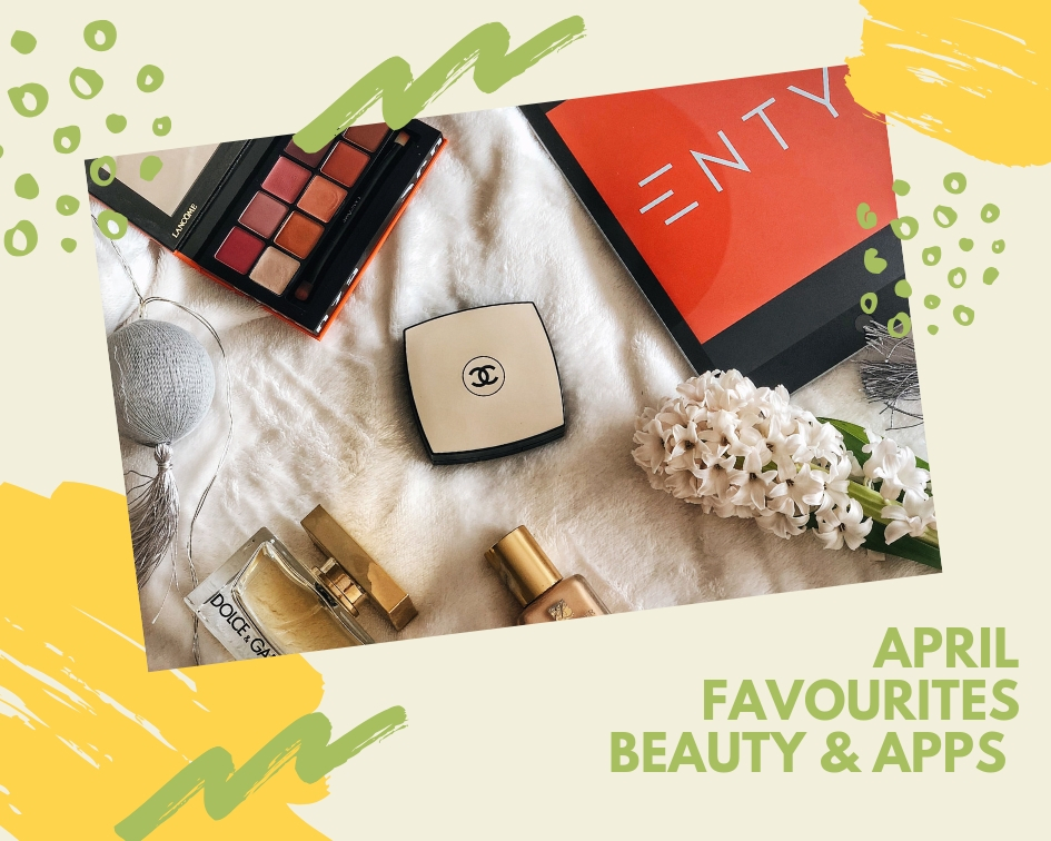 My April 2019 Favourites - Beauty Products & Apps You Need to Try