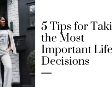 5 Tips for Taking the Most Important Life Decisions