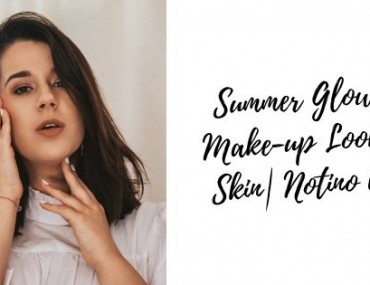 SUMMER GLOWY MAKE-UP & SKIN LOOK | NOTINO UK